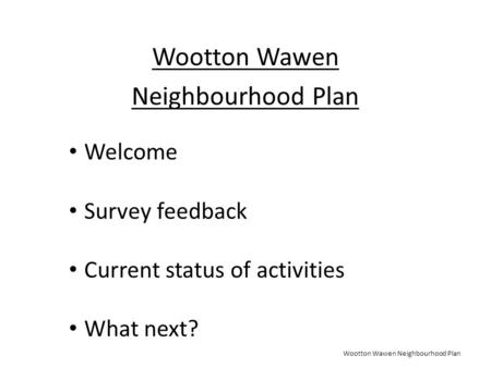 Wootton Wawen Neighbourhood Plan Wootton Wawen Neighbourhood Plan Welcome Survey feedback Current status of activities What next?