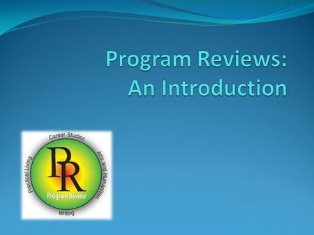 Goals of This Session Provide background for program review development Describe document make-up.