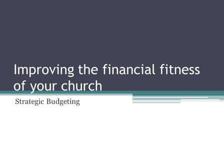 Improving the financial fitness of your church Strategic Budgeting.