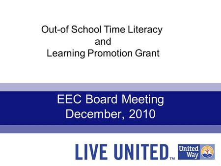 EEC Board Meeting December, 2010 Out-of School Time Literacy and Learning Promotion Grant.