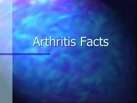 Arthritis Facts. Leading Causes of Disability Among U.S. Adults, 1999 Among U.S. Adults, 1999 Arthritis is the leading cause of disability in the United.