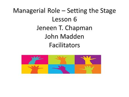Managerial Role – Setting the Stage Lesson 6 Jeneen T. Chapman John Madden Facilitators.