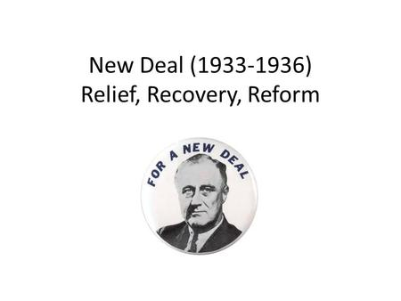 New Deal (1933-1936) Relief, Recovery, Reform. Relief Public Works Administration - organized funds for public works projects Civilian Conservation Corps.