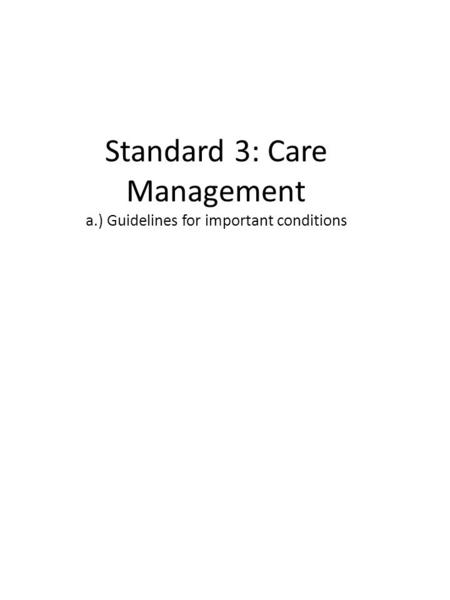 Standard 3: Care Management a.) Guidelines for important conditions.
