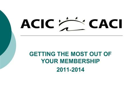 GETTING THE MOST OUT OF YOUR MEMBERSHIP 2011-2014.