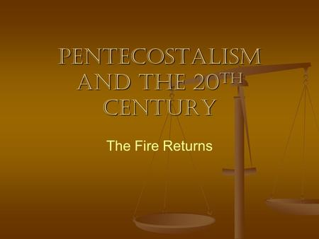 Pentecostalism <strong>and</strong> The 20 th Century The Fire Returns.