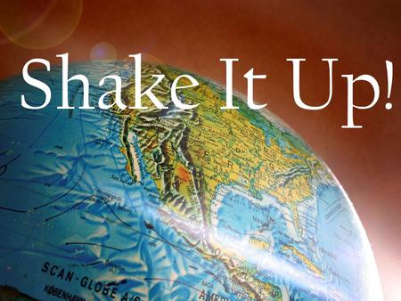 "Shake It Up!. ""But you will receive power when the Holy Spirit has come upon you; and you will be my witnesses in Jerusalem, in all Judea and Samaria,"