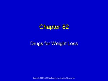 Copyright © 2013, 2010 by Saunders, an imprint of Elsevier Inc. Chapter 82 Drugs for Weight Loss.