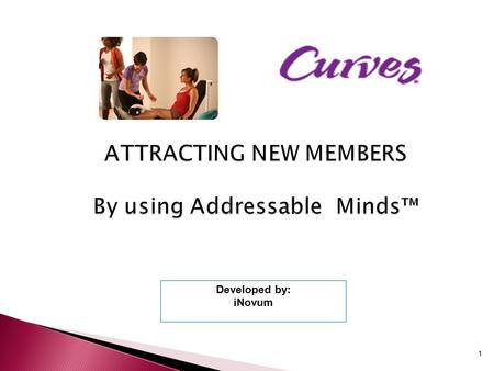 1 ATTRACTING NEW MEMBERS By using Addressable Minds™ Developed by: iNovum.
