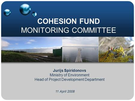 COHESION FUND MONITORING COMMITTEE 11 April 2008 Jurijs Spiridonovs Ministry of Environment Head of Project Development Department.