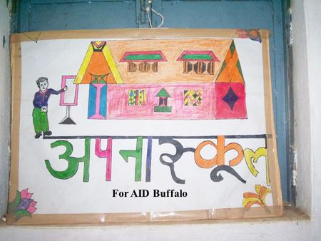 For AID Buffalo. About Apna Skool Initiated 25 years ago by group of students and local people as the pro-bono organization - Jagriti. Focuses on primary.