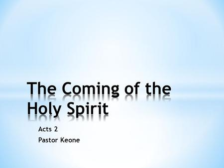Acts 2 Pastor Keone. Four Main Themes of the Book of Acts * Ascended Lord * Mandate to witness * Holy Spirit * Apostles.