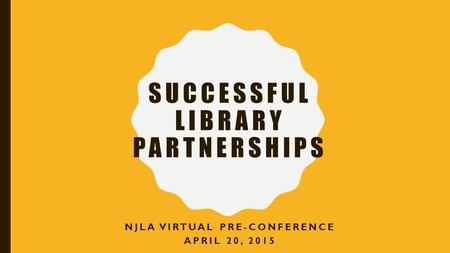 SUCCESSFUL LIBRARY PARTNERSHIPS NJLA VIRTUAL PRE-CONFERENCE APRIL 20, 2015.