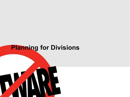 Planning for Divisions. Meeting Goals  Provide Baseline Overview of Divisions  Review Divisions Plan & Testing To Date.