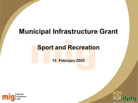Municipal Infrastructure Grant Sport and Recreation 15 February 2005.