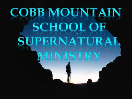 About Cobb Mountain School of the Supernatural Ministry (CMSSM) CMSSM is dedicated to equip and train Christians regarding the signs and wonders as depicted.