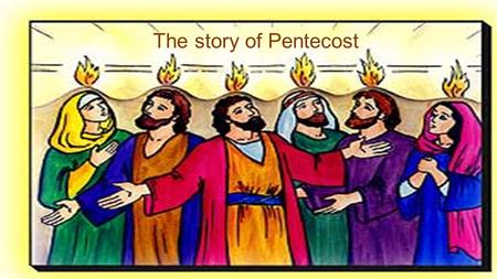 The story of Pentecost. Jesus' disciples were all standing together in a small compact room with the window shutters closed and the doors shut, although.