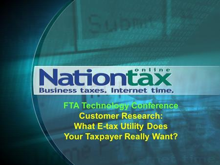 FTA Technology Conference Customer Research: What E-tax Utility Does Your Taxpayer Really Want?