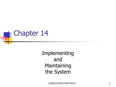 CCSB223/SAD/CHAPTER141 Chapter 14 Implementing and Maintaining the System.