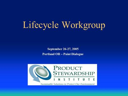 Lifecycle Workgroup September 26-27, 2005 Portland OR – Paint Dialogue.