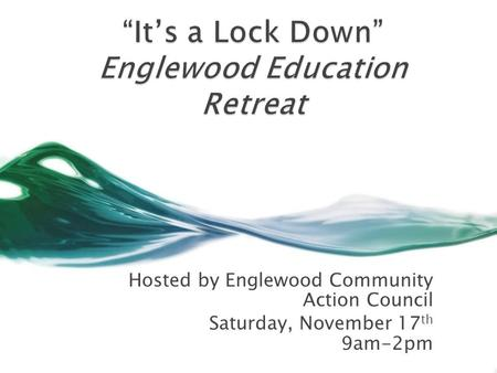 Hosted by Englewood Community Action Council Saturday, November 17 th 9am-2pm.