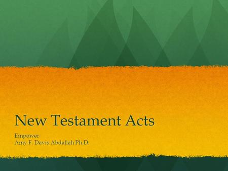 New Testament Acts Empower Amy F. Davis Abdallah Ph.D.