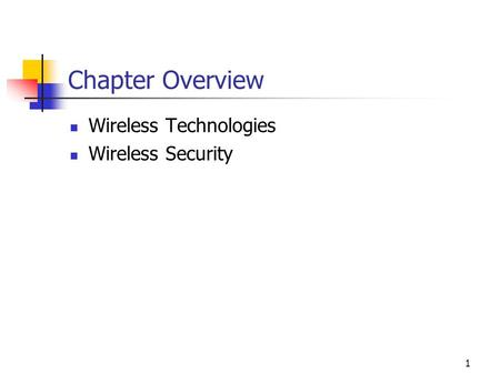1 Chapter Overview Wireless Technologies Wireless Security.