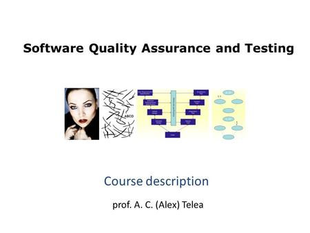 Software Quality Assurance and Testing prof. A. C. (Alex) Telea Course description.