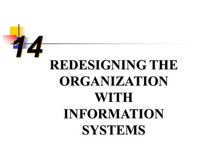 14 REDESIGNING THE ORGANIZATION WITH INFORMATION SYSTEMS.