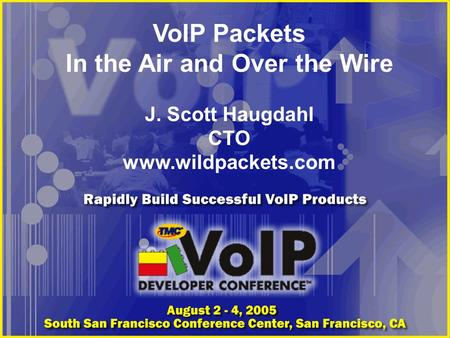 VoIP Packets In the Air and Over the Wire J. Scott Haugdahl CTO www.wildpackets.com.