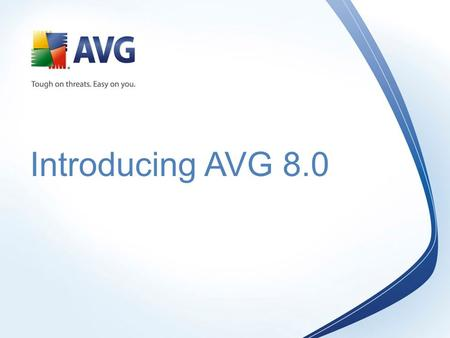 Introducing AVG 8.0.  New User Interface - dramatically simplified navigation, intuitive and efficient  New High-Performance Scanning Engine – combined.