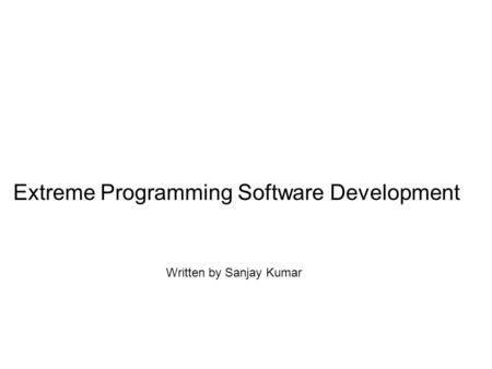 Extreme Programming Software Development Written by Sanjay Kumar.