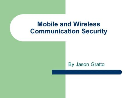 Mobile and Wireless Communication Security By Jason Gratto.