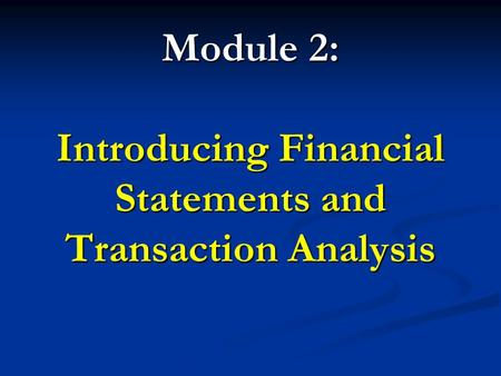 Module 2: Introducing Financial Statements and Transaction Analysis