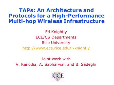 TAPs: An <strong>Architecture</strong> and Protocols for a High-Performance Multi-hop Wireless Infrastructure Ed Knightly ECE/CS Departments Rice University