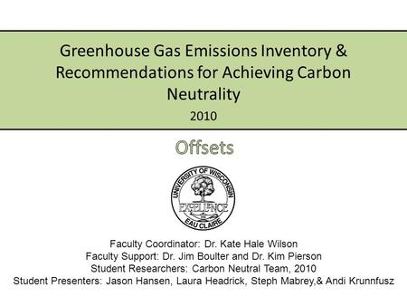 2010 Greenhouse Gas Emissions Inventory & Recommendations for Achieving Carbon Neutrality Faculty Coordinator: Dr. Kate Hale Wilson Faculty Support: Dr.