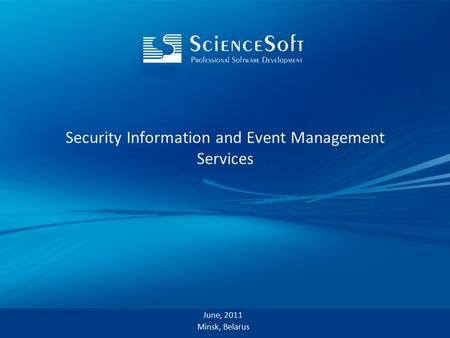 Security Information and Event Management Services June, 2011 Minsk, Belarus.