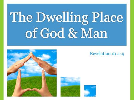 "Revelation 21:1-4. The Dwelling Place of God & Man  ""I'm not looking for the sunset as the swift years come and go; I am looking for the sunrise and."