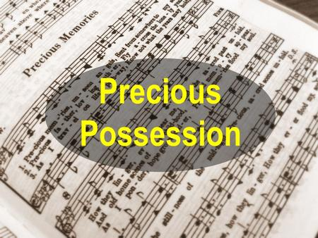 "Precious Possession. Matt 16:26 ""For what is a man profited, if he shall gain the whole world, and lose his own soul? or what shall a man give in exchange."