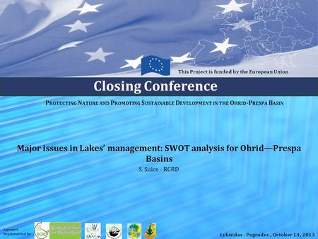 P ROTECTING N ATURE AND P ROMOTING S USTAINABLE D EVELOPMENT IN THE O HRID -P RESPA B ASIN Major issues in Lakes' management: SWOT analysis for Ohrid—Prespa.