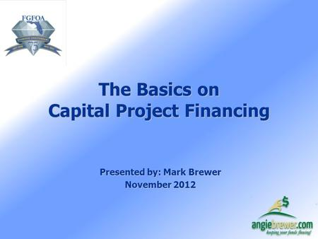 The Basics on Capital Project Financing Presented by: Mark Brewer November 2012.