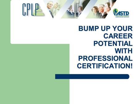 BUMP UP YOUR CAREER POTENTIAL WITH PROFESSIONAL CERTIFICATION!