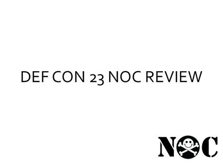 DEF CON 23 NOC REVIEW. what do we do? Wired Infrastructure – Speakers – Goons – Press – Contests – Vendors – Media Server – Workshops – rootz DCTV – for.