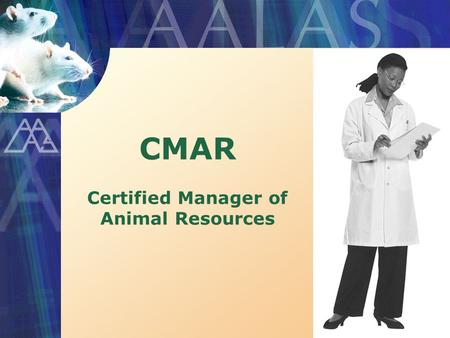 CMAR Certified Manager of Animal Resources. What is Management Certification? A recognizable credential that shows you can meet the challenges of the.