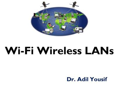 Wi-Fi Wireless LANs Dr. Adil Yousif. What is a Wireless LAN  A wireless local area network(LAN) is a flexible data communications system implemented.