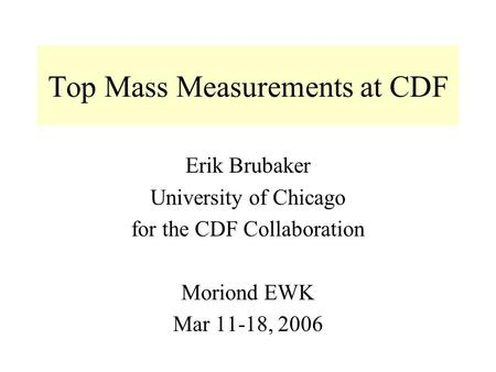 Top Mass Measurements at CDF Erik Brubaker University of Chicago for the CDF Collaboration Moriond EWK Mar 11-18, 2006.