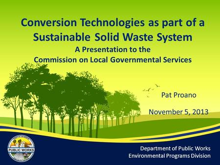 Conversion Technologies as part of a Sustainable Solid Waste System A Presentation to the Commission on Local Governmental Services Department of Public.