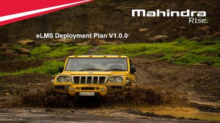 1 Copyright © 2012 Mahindra & Mahindra Ltd. All rights reserved. 1 eLMS Deployment Plan V1.0.0.