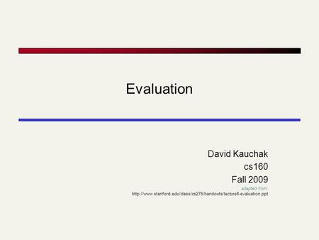 Evaluation David Kauchak cs160 Fall 2009 adapted from: