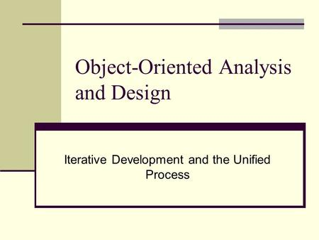 Object-Oriented Analysis and Design Iterative Development and the Unified Process.